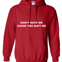 Don't hate me cause you ain't me Hoodie
