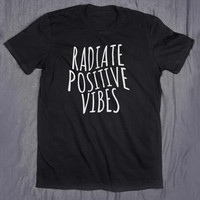 Radiate Positive Vibes Hippie Slogan Tee Yoga Good Vibes Only Tumblr Top T-shirt