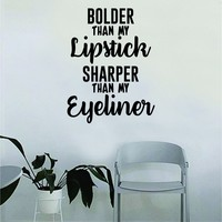 Bolder than my Lipstick Sharper than my Eyeliner Quote Beautiful Design Decal Sticker Wall Vinyl Decor Art Make Up Cosmetics Beauty Salon Funny Girls Eyelashes