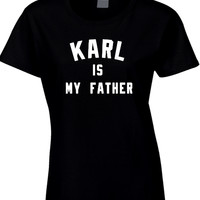 Karl Is My Father Womens T Shirt