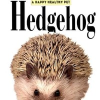 The Hedgehog: An Owner's Guide to a Happy Healthy Pet