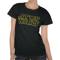 Stop Wars T-shirt from Zazzle.com