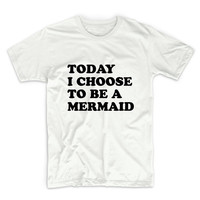 Today I Choose To Be A Mermaid Graphic Tshirt, Graphic Tee, Womens Graphic Tee, Womens Graphic Tshirt