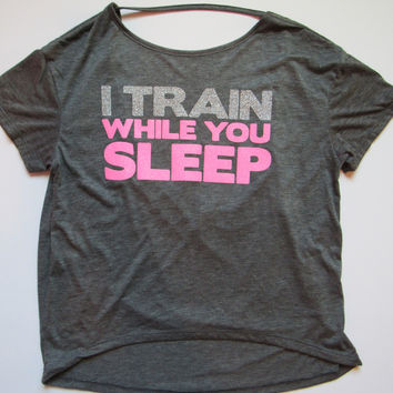 SALE -  I TRAIN WHILE YOU SLEEP - Flowy Open Back T-Shirt - Ruffles with Love - Womens Fitness - Workout Clothing - Workout Shirts with Sayings