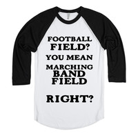 FOOTBALL FIELD?YOU MEAN MARCHING BAND FIELD RIGHT?