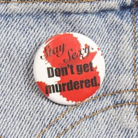 Stay Sexy Don't Get Murdered 1.25 Inch Pin Back Button Badge
