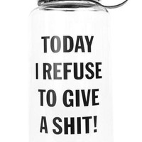 Today I Refuse To Give A Shit Water Bottle