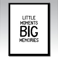 Nursery Print, Little Moments, Big Memories,Instant Download, Baby Birthday Gift, Toddler Wall Decor, Playroom Art, Typography Print