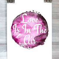 Love Is In The Air Print Watercolor Typography Poster Anniversary Wall Art Dorm Apartment Bedroom Home Decor