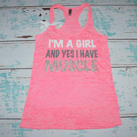 I'm A Girl And Yes I Have Muscle. NEON Pink racerback burnout tank top. S-2XL. Exercise Shirt. Gym. Weight Lifting