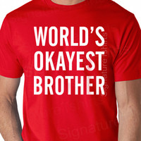 World's Okayest Brother T-Shirt Funny Mens Tshirt Funny Tshirt Pregnancy Announcement Brother Gift Idea Uncle Gift Idea Mens Christmas shirt