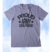 Proud Army Girlfriend Shirt Deployed Military Troops Tumblr T-shirt