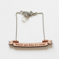 Movie Quote Necklace in Wood - Dirty Dancing