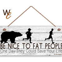 "Be Nice to Fat People Sign, Funny Bear Sign, 6""x14"" Rustic Style Signs, Fun and Unique Gift, Gag Gift, Bear Attack, Made to Order"