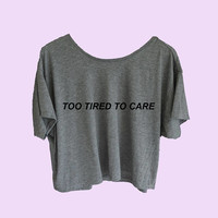Too Tired To Care Flowy Cropped Top Tumblr Shirt, Trendy, Women's Vinyl Graphic Tee