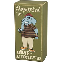 Overworked and Under Intoxicated Box Sign with Elephant
