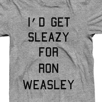I'd get sleazy for Ron Weasley; Harry Potter Shirt