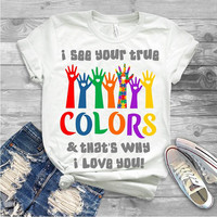 "Autism Shirts, Autism Awareness SVG, Autism Speaks , T-Shirt Transfer,""I See Your True Colors"" Austism Ready to Press  Printed Transfer"