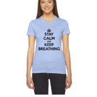STAY CALM AND KEEP BREATHING - Women's Tee