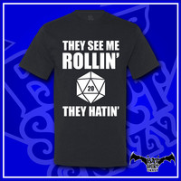 They See Me Rollin' They Hatin'; Dungeons and Dragons; D and D; DND; Dice; RPG; Geek; Fantasy; D20; Gamer; T-Shirt; Shirt; Tee