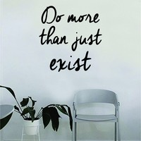 Do More than Just Exist Wall Decal Quote Home Room Decor Decoration Art Vinyl Sticker Inspirational Motivational Positive Good Vibes