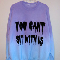 You Can't Sit With Us Special Edition Sweatshirt