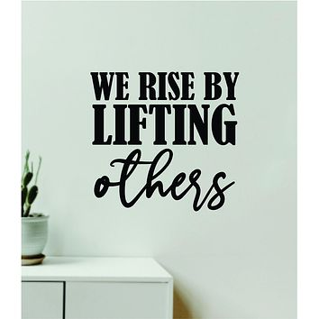 We Rise By Lifting Others V4 Quote Wall Decal Sticker Vinyl Art Decor Bedroom Room Boy Girl Inspirational Motivational School Nursery Good Vibes Religious