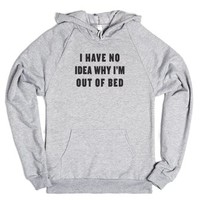 I Have No Idea Why I'm Out Of Bed-Unisex Heather Grey Hoodie