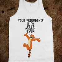 YOUR FRIENDSHIP IS THE BEST PRESENT EVER - TIGGER | TANK
