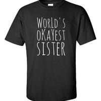 Worlds Okayest Sister Cool and Funny Birthday Gift - Unisex Tshirt