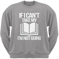 If I Can't Take my Book, I'm not Going Heather Grey Adult Sweatshirt