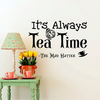 Alice In Wonderland Wall Decals Quotes It's Always Tea Time The Mad Hatter Wall Decal Quote Tea Lover Gift Dining Room Kitchen Decor Q277