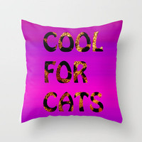 COOL FOR CATS Throw Pillow by catspaws   Society6