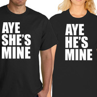 "Aye he's mine - Aye she's mine ""Cute couples matching Shirts"""