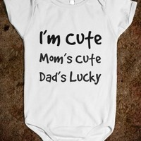 Supermarket: I'm Cute Mom's Cute Dad's Lucky Onesuit from Glamfoxx Shirts