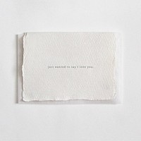 """""""I Just Wanted to Say I Love You"""" Letterpress Greeting Card"""