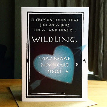 Funny Game Of Thrones Love You Card - Wildling, You Make My Heart Sing. Anniversary Card. I Love You Card.