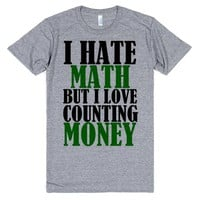 I HATE MATH BUT I LIKE MONEY | T-Shirt | SKREENED