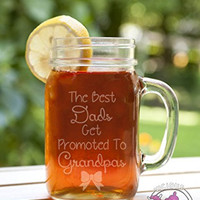 The Best Dads Get Promoted to Grandpas Etched Glass Mason Jar Mug with Handle Baby Announcement Tell Mom Dad Pregnant Announce Grandpop Granddad Pop Pa Grampy Gramp Girl Boy Due Twins Pregnancy Birth