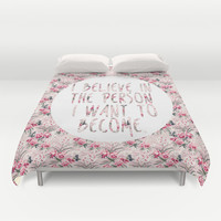 I BELIEVE IN THE PERSON I WANT TO BECOME. Duvet Cover by Hands in the Sky