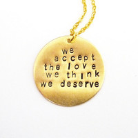 The Perks Of Being A Wallflower Necklace - We Accept The Love We Think We Deserve Quote Necklace Handstamped Necklace Handstamped Jewelry