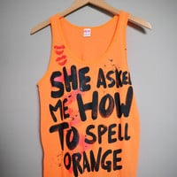 Mean Girls - She Asked Me How To Spell Orange Tank Top (XS-XL)