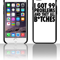 I Got 99 Problems And They All Bitches bitches 5 5s 6 6plus phone cases