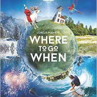 Lonely Planet's Where To Go When Hardcover – 9 Dec 2016