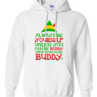 Always be Yourself Unless you can be Buddy The Elf Hoodie  Crew neck Sweatshirt Funny shirt kids youth Womens Santa Merry Christmas DT-652
