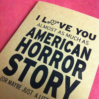 I love you almost as much as American Horror Story Card