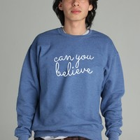 Queer Eye Can You Believe Sweatshirt  - Almost Gone!