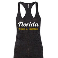 Florida Born & Rasised. Florida burnout tank.Florida.Florida state.seminoles.tank top.womens tank.football.college football.burnout tank.