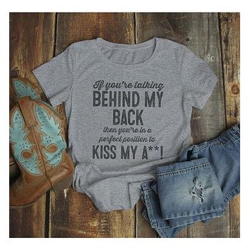 Women's Funny Kiss My A** T-Shirt Talking Behind My Back Position Offensive Shirt