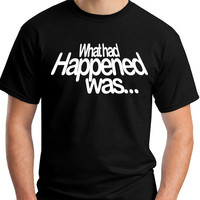 Funny T-Shirt What Had Happened Graphic Tee